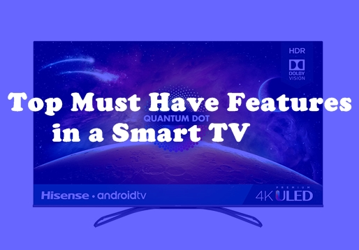 Top Must Have Features in a Smart TV
