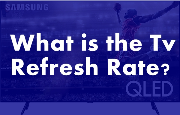 What is the Tv Refresh Rate