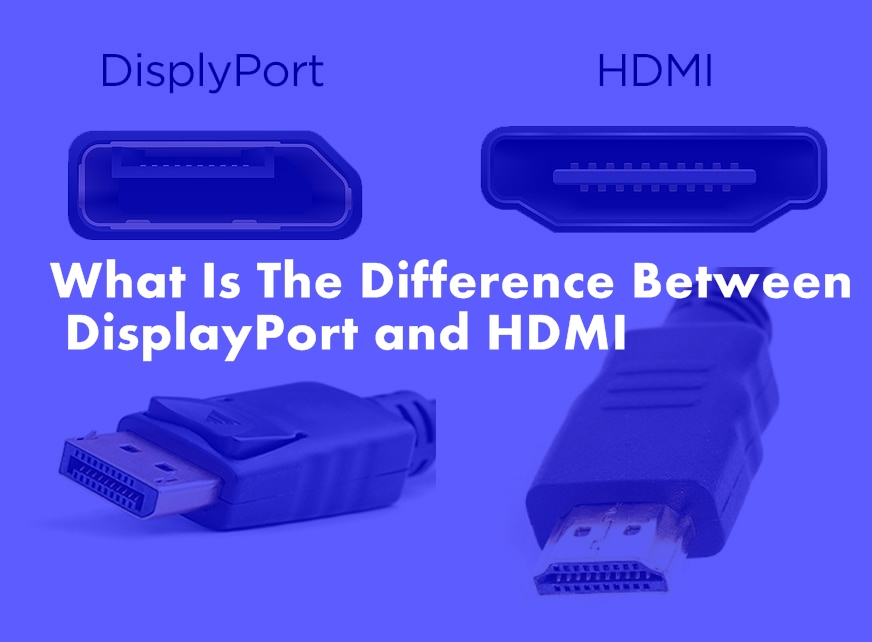 What is the difference between DisplayPort and HDMI